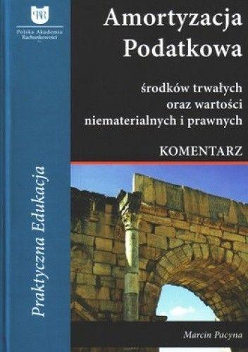 Okładka książki Amortyzacja podatkowa środków trwałych oraz wartości niematerialnych i prawnych. Komentarz
