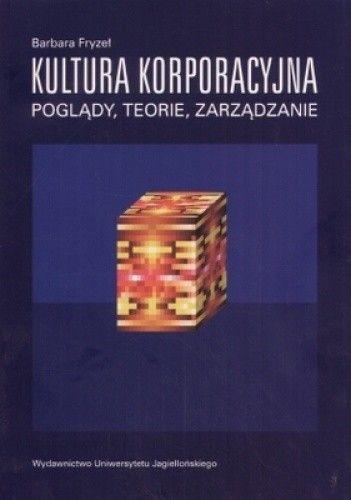 Okładka książki Kultura korporacyjna. Poglądy, teorie, zarządzanie