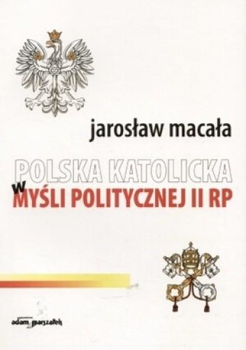 Okładka książki Polska katolicka w myśli politycznej II RP