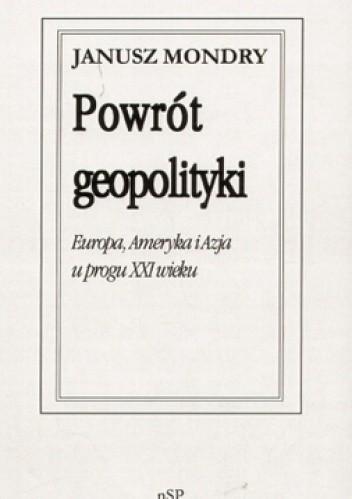 Okładka książki Powrót geopolityki. Europa, Ameryka i Azja u progu XXI wieku.