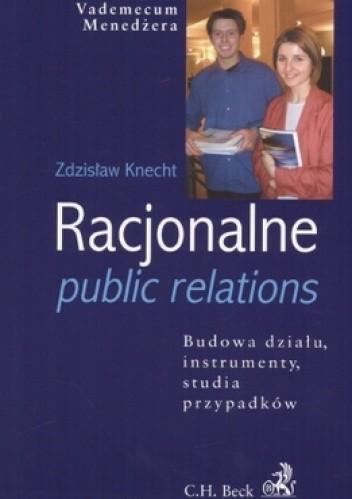 Okładka książki Racjonalne public relations. Budowa działu, instrumenty, studia przypadków