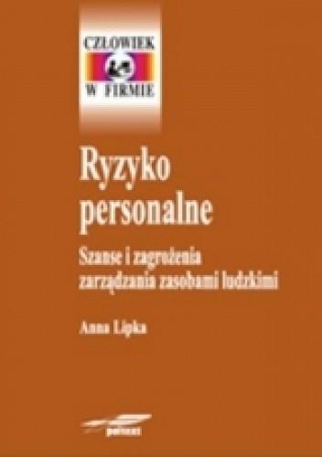 Okładka książki Ryzyko personalne. Szanse i zagrożenia zarządzania zasobami ludzkimi