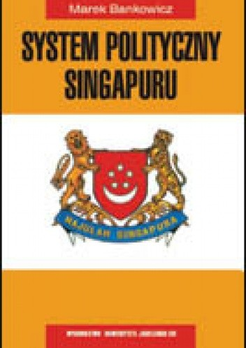 Okładka książki System polityczny Singapuru. Ewolucja historyczna i teraźniejszość