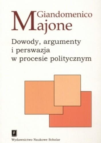 Okładka książki Dowody, argumenty i perswazja w procesie politycznym