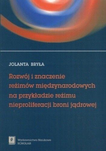 Okładka książki Rozwój i znaczenie reżimów międzynarodowych. Na przykładzie reżimu nieproliferacji broni jądrowej