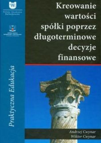 Okładka książki Kreowanie wartości spółki poprzez długoterminowe decyzje finansowe