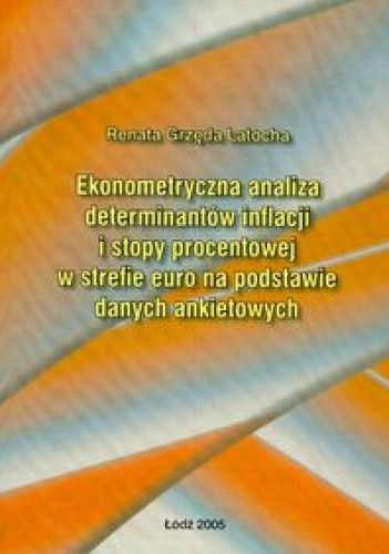 Okładka książki Ekonometryczna analiza determinantów inflacji i stopy procentowej w strefie euro...