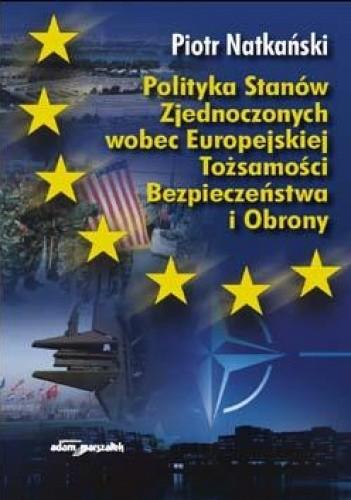 Okładka książki Polityka Stanów zjednoczonych wobec Europejskiej Tożsamości Bezpieczeństwa i Obrony