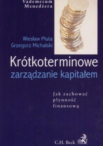 Okładka książki Krótkoterminowe zarządzanie kapitałem. Jak zachować płynność finansową