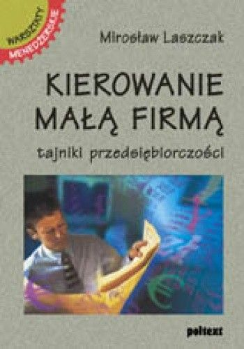 Okładka książki Kierowanie małą firmą. Tajniki przedsiębiorczości