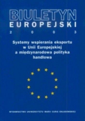 Okładka książki Biuletyn Europejski 2003. Systemy wspierania eskportu w Unii Europejskiej a międzynarodowa polityka