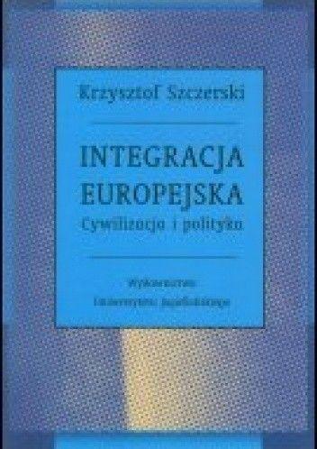 Okładka książki Integracja europejska. Cywilizacja i polityka