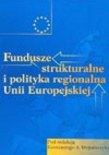 Okładka książki Fundusze strukturalne i polityka regionalna Unii Europejskiej