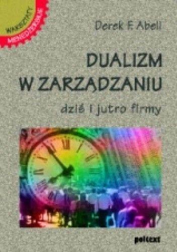 Okładka książki Dualizm w zarządzaniu. Dziś i jutro firmy