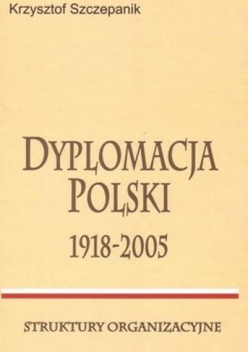 Okładka książki Dyplomacja Polski 1918-2005. Struktury organizacyjne