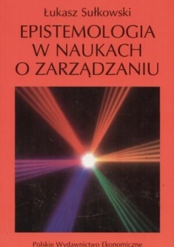 Okładka książki Epistemologia w naukach o zarządzaniu