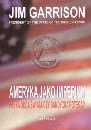 Okładka książki Ameryka jako imperium. Przywódca świata czy bandycka potęgaa