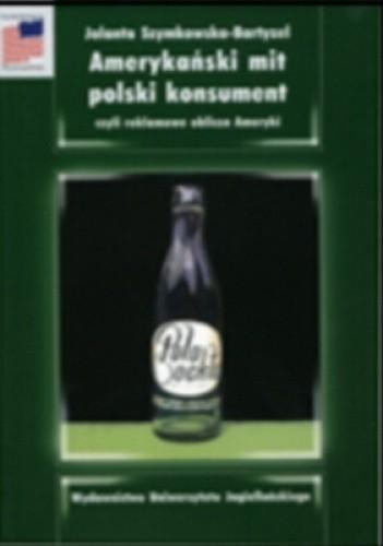 Okładka książki Amerykański mit, polski konsument, czyli reklamowe oblicza Ameryki