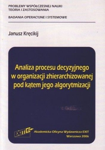 Okładka książki Analiza procesu decyzyjnego w organizacji zhierarchizowanej pod kątem jego algorytmizacji