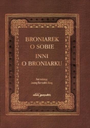 Okładka książki Broniarek o sobie, inni o Broniarku