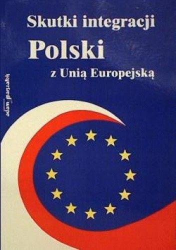 Okładka książki Skutki integracji Polski z Unią Europejską. Część 1