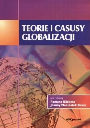 Okładka książki Teorie i casusy globalizacji