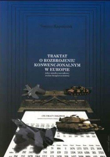 Okładka książki Traktat o rozbrojeniu konwencjonalnym w Europie jako międzynarodowy reżim bezpieczeństwa