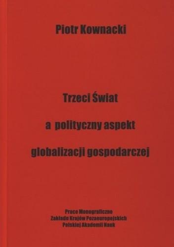 Okładka książki Trzeci świat a polityczny aspeks globalizacji gospodarczej