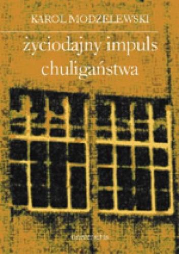 Okładka książki Życiodajny impuls chuligaństwa. Notatki z lat 1993-2002