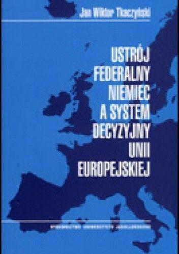 Okładka książki Ustrój federalny Niemiec a system decyzyjny Unii Europejskiej