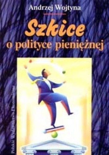 Okładka książki Szkice o polityce pieniężnej