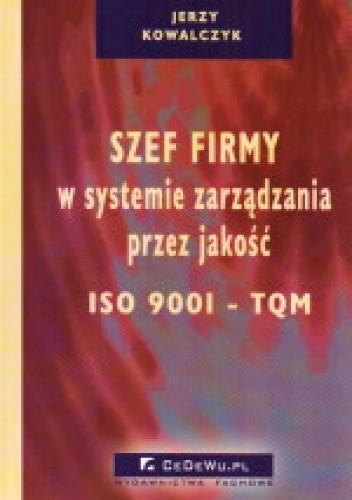 Okładka książki Szef firmy w systemie zarządzania przez jakość ISO 9001 - TQM
