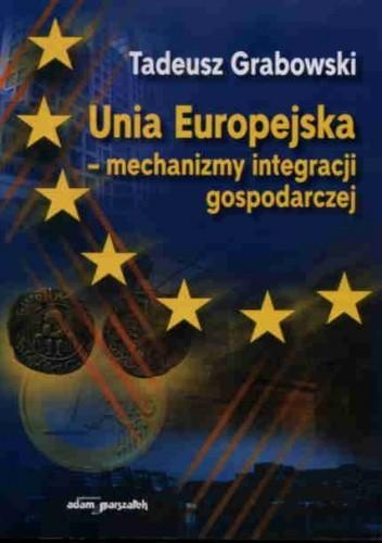 Okładka książki Unia Europejska - mechanizmy integracji gospodarczej
