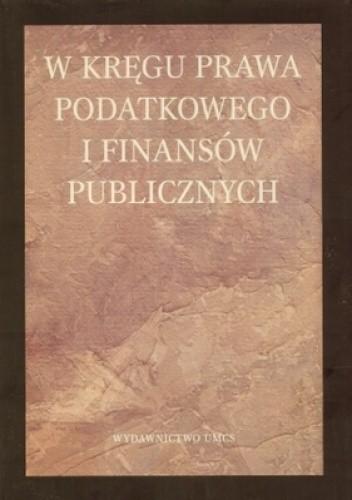 Okładka książki W kręgu prawa podatkowego i finansów publicznych