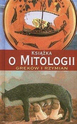 Okładka książki Książka o Mitologii Greków i Rzymian