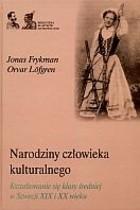 Okładka książki Narodziny człowieka kulturalnego. Kształtowanie się klasy średniej w Szwecji XIX i XX wieku