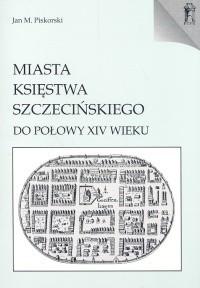 Okładka książki Miasta Księstwa Szczecińskiego do połowy XIV wieku