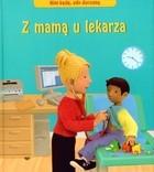 Okładka książki Z mamą u lekarza. Kim będę gdy dorosnę.