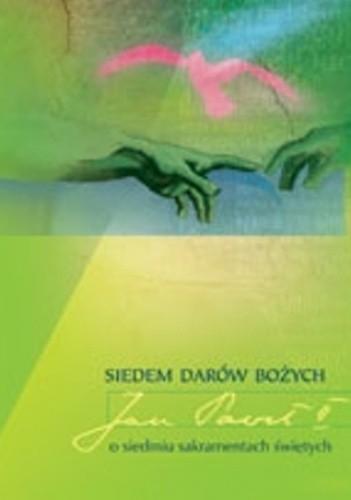 Okładka książki Siedem darów Bożych . Jan Paweł II o siedmiu sakramentach świętych