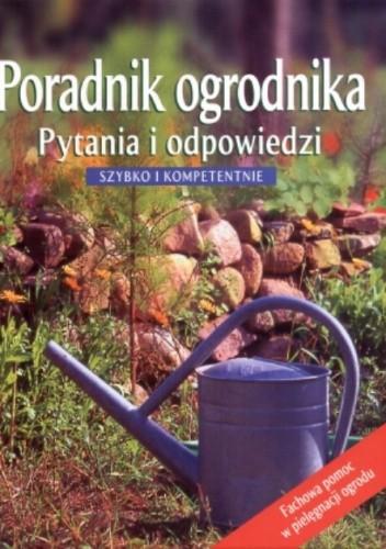 Okładka książki Poradnik ogrodnika. Pytania i odpowiedzi. Szybko i kompetentnie