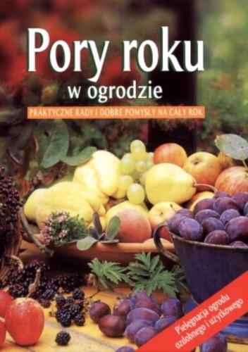 Okładka książki Pory roku w ogrodzie. Praktyczne rady i dobre pomysły na cały rok