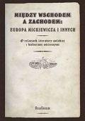 Okładka książki Między Wschodem a Zachodem: Europa Mickiewicza i innych