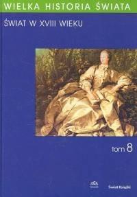 Okładka książki Wielka historia świata - t. 8 - świat w XVIII wieku