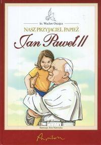 Okładka książki Nasz przyjaciel Papież. Jan Paweł II