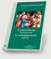 Okładka książki Uzdrowienie wewnętrzne w sakramencie pokuty