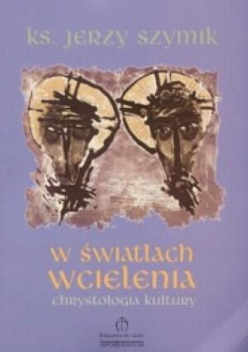 Okładka książki W Światłach Wcielenia. Chrystologia kultury