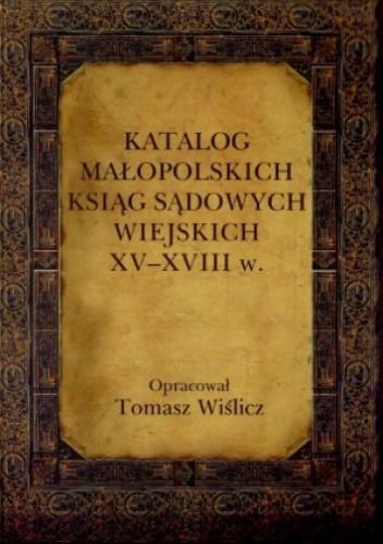 Okładka książki Katalog małopolskich ksiąg sądowych wiejskich XV-XVIII w.