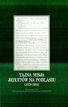 Okładka książki Tajna misja jezuitów na Podlasiu (1878-1904)