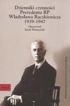 Okładka książki Dzienniki czynności Prezydenta RP Władysława Raczkiewicza 1939-1947. Tom I i tom II