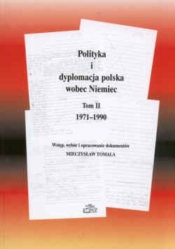 Okładka książki Polityka i dyplomacja polska wobec Niemiec. Tom II: 1971-1990